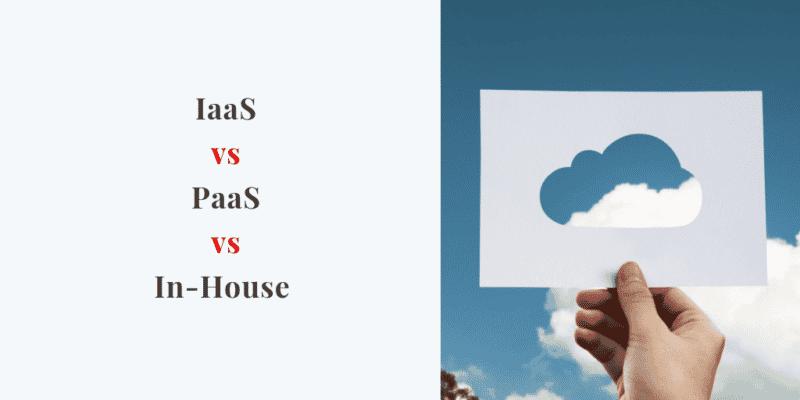 iaas versus paas versus in-house